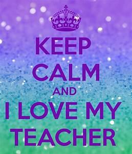 KEEP CALM AND I LOVE MY TEACHER Poster | davidthaliapg ...