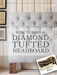 how to make a tufted headboard How To Make a Sophisticated Diamond Tufted Headboard for ...