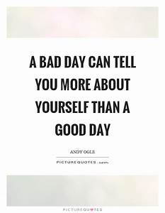 A bad day can t... Good Bad Day Quotes