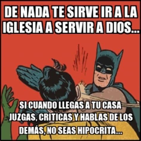 Memes De Batman Y Robin En Espaã Ol - meme batman slaps robin de nada te sirve ir a la iglesia a servir a dios si cuando llegas a