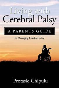 New Living With Cerebral Palsy  A Parents Guide To