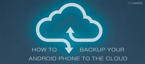 the cloud for android how to backup your android smartphone data to the cloud