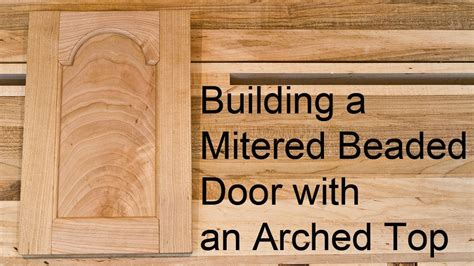 building  mitered beaded door   arched top rail