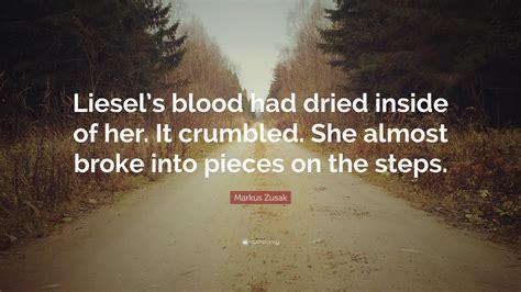 Markus Zusak Quote Liesels Blood Had Dried Inside Of