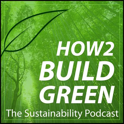 build my house podcast how 2 build green the sustainability podcast