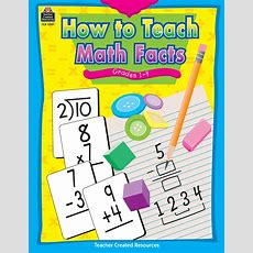 How To Teach Math Facts Grade 14  Tcr2351  Teacher Created Resources
