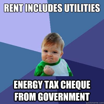 Rent Memes - rent includes utilities energy tax cheque from government success kid quickmeme