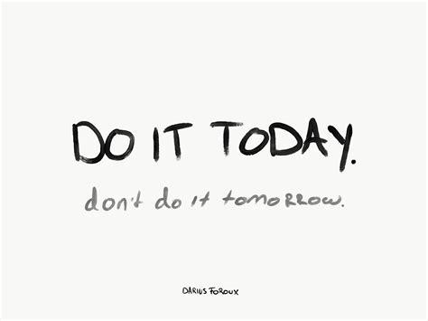 how i beat procrastination do it today not tomorrow