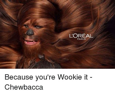 Chewbacca Memes - l oreal paris because you re wookie it chewbacca chewbacca meme on me me