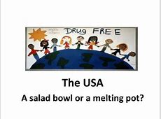 PPT The USA A salad bowl or a melting pot? PowerPoint
