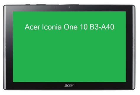 acer iconia one 10 b3 a40 acer iconia one 10 b3 a40 leaks new 10 1 inch android