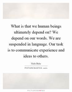 What is that we human beings ultimately depend on? We ...