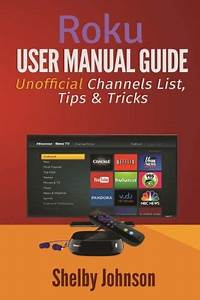 Roku User Manual Guide  Private Channels List  Tips