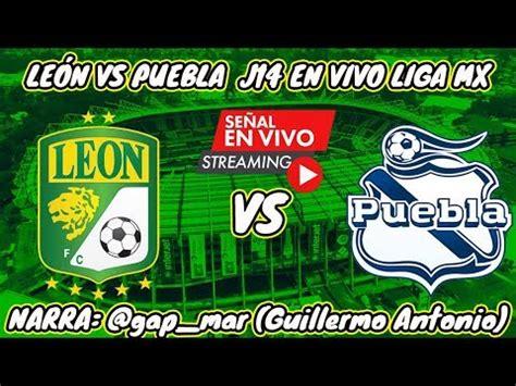 Todo sobre el partido león vs. LEÓN VS PUEBLA EN VIVO LIGA MX JORNADA 14 (NARRACIÓN DE ...