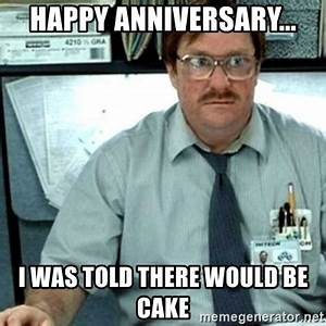 Happy Anniversary... I was told there would be cake ...