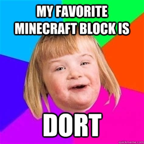 Retarded Girl Meme - my favorite minecraft block is dort retard girl quickmeme