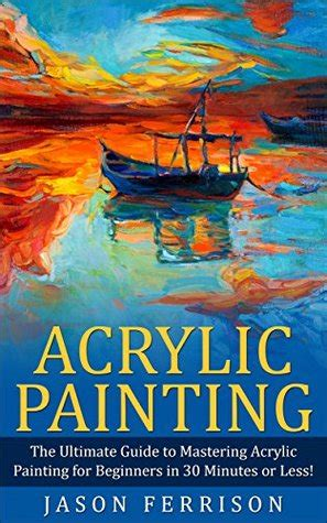acrylic painting  ultimate guide  mastering acrylic painting  beginners   minutes