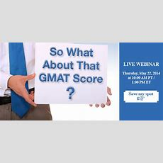 Discover What Your Gmat Score Means To The Mba Adcoms [live!]
