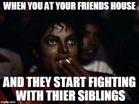 Siblings Fighting Meme - michael jackson popcorn meme imgflip