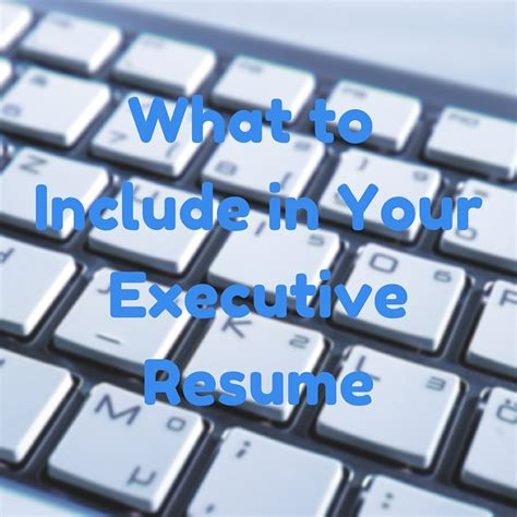 What To Include In Resume by What To Include In Your Executive Resume Capstone Resume