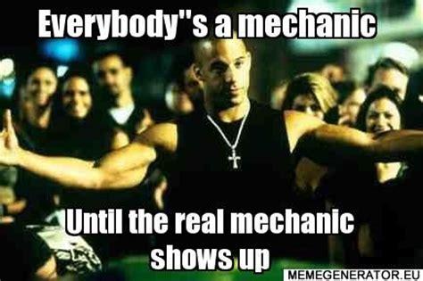 Mechanic Meme - everybody quot s a mechanic until the real mechanic shows up meme mechanic jokes