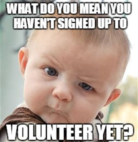 Volunteer Meme - flags please sign up we don t have enough people bsa troop 287flags please sign up we