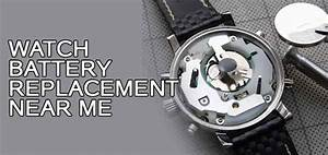 Watch Battery Replacement Near Me  Best Local Listings