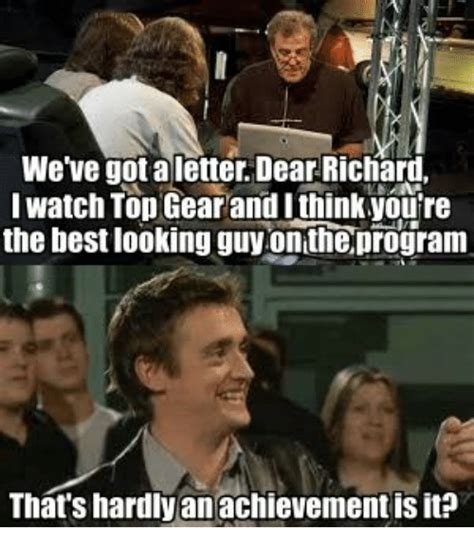 Top Gear Memes - we ve gotaletter dear richaru i watch top gear and i thinkyou re the best looking guy onthe