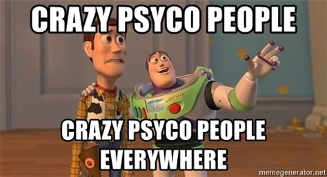Memes About Crazy People - crazy people meme