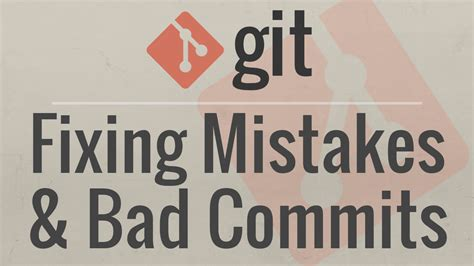 git fixing common mistakes   bad commits coreyms