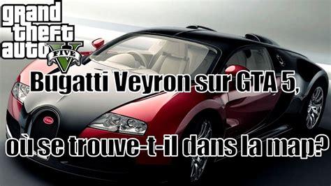 Gta 5 Where To Find Bugatti by Bugatti Veyron Sur Gta 5 O 249 Se Trouve T Il Dans La Map