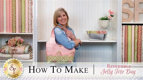 shabby fabrics jelly tote how to make a reversible jelly roll bag with jennifer bosworth of shabby fabrics shabby