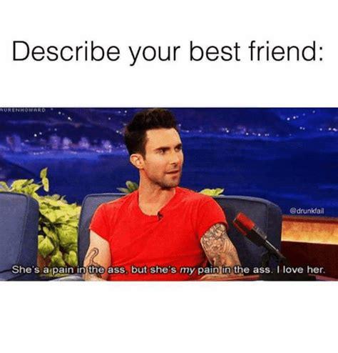 My Best Friend Meme - describe your best friend auren ard she s a pain in the ass but she s my pain in the ass i love