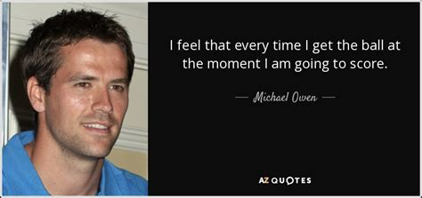 michael owen quote  feel   time    ball