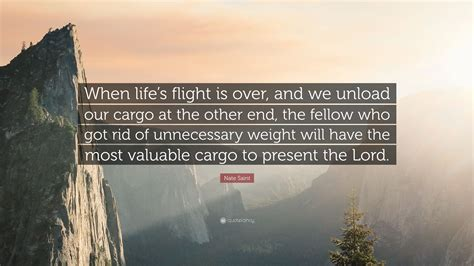 nate saint quote  lifes flight     unload  cargo