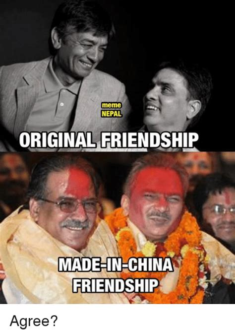 Made Meme - meme nepal original friendship made in china friendship agree meme on sizzle