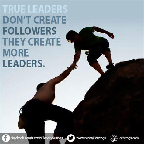 true leaders dont create followers  create