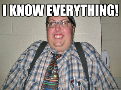 Everything Meme - i know everything introducing know it all classmate quickmeme