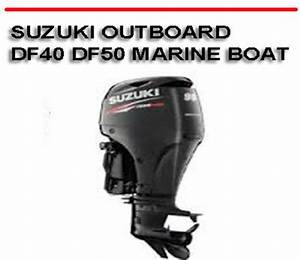 Suzuki Outboard Df40 Df50 Marine Boat Workshop Repair