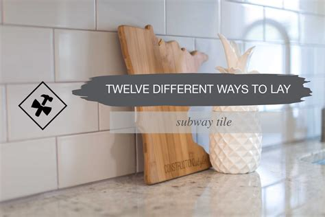 ways to lay tile 12 different ways to lay subway tile construction2style