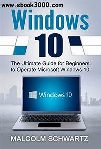 Windows 10  The Ultimate Guide For Beginners To Operate