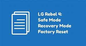 Lg Rebel 4 Tutorial  Safe Mode  Recovery Mode  Factory Reset