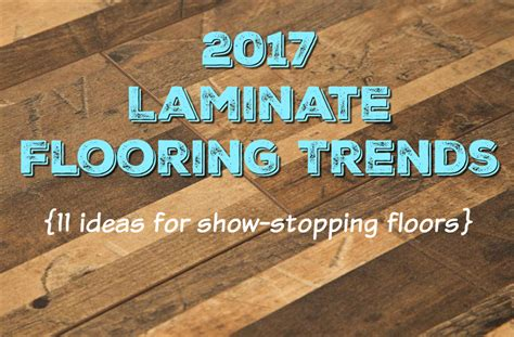 flooring trends 2017 2017 laminate flooring trends 11 ideas for show stopping floors flooringinc blog