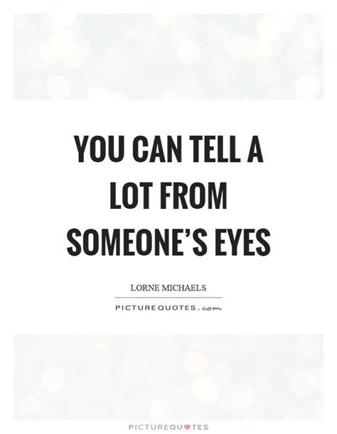 You Can Tell A Lot From Someone's Eyes  Picture Quotes