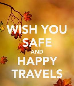 WISH YOU SAFE AND HAPPY TRAVELS Poster   GKCC   Keep Calm ...