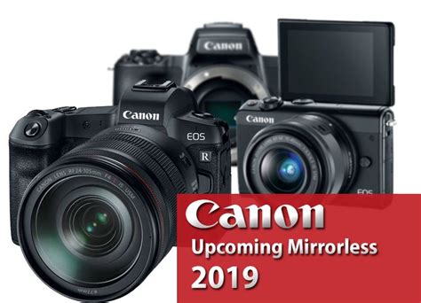 Canon Upcoming Mirrorless Camera 2019 « New Camera