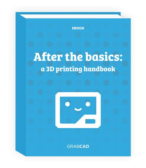 free ebook a 3d printing handbook from grabcad do it