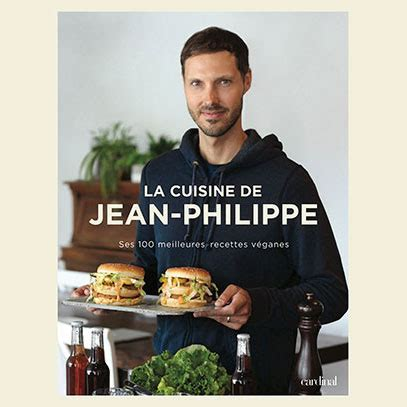 cuisine philippe livre de cuisine végane de jean philippe la cuisine de