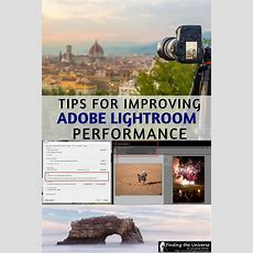How To Improve Lightroom Classic Cc Performance  Photography Tips  Finding The Universe