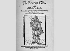 The Roaring Girl, by Thomas Dekker and Thomas Middleton